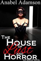 The House of Lust and Horror: An Erotic Novel