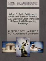 Alfred E. Roth, Petitioner, V. the United States of America. U.S. Supreme Court Transcript of Record with Supporting Pleadings