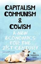 Capitalism Communism and Cowism - A New Economics for the 21st Century