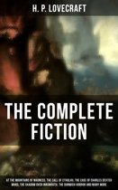The Complete Fiction of H. P. Lovecraft: At the Mountains of Madness, The Call of Cthulhu, The Case of Charles Dexter Ward, The Shadow over Innsmouth, The Dunwich Horror and Many More