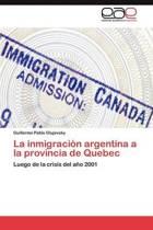 La Inmigracion Argentina a la Provincia de Quebec