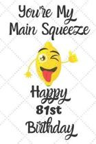 You're My Main Squeeze Happy 81st Birthday: 81 Year Old Birthday Gift Pun Journal / Notebook / Diary / Unique Greeting Card Alternative