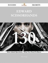 Edward Scissorhands 130 Success Secrets - 130 Most Asked Questions On Edward Scissorhands - What You Need To Know