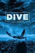 Dive Log Book: Scuba Diving Logbook for Beginner, Intermediate, and Experienced Divers - Dive Journal for Training, Certification and