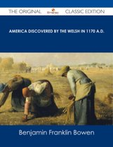 America Discovered by the Welsh in 1170 A.D. - The Original Classic Edition