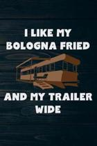 I Like My Bologna Fried and My Trailer Wide