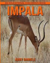 Impala! an Educational Children's Book about Impala with Fun Facts & Photos