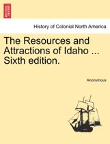 The Resources and Attractions of Idaho ... Sixth Edition.
