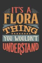 Its A Flora Thing You Wouldnt Understand: Flora Diary Planner Notebook Journal 6x9 Personalized Customized Gift For Someones Surname Or First Name is