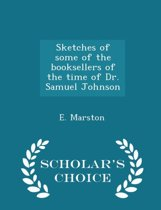 Sketches of Some of the Booksellers of the Time of Dr. Samuel Johnson - Scholar's Choice Edition