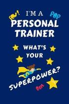 I'm A Personal Trainer What's Your Superpower?: Perfect Gag Gift For A Superpowered Personal Trainer - Blank Lined Notebook Journal - 100 Pages 6 x 9