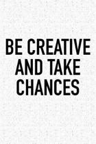 Be Creative and Take Chances