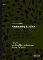 Placemaking Sandbox: Emergent Approaches, Techniques and Practices to Create More Thriving Places