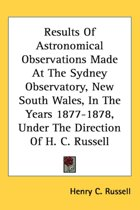 Results of Astronomical Observations Made at the Sydney Observatory, New South Wales, in the Years 1877-1878, Under the Direction of H. C. Russell