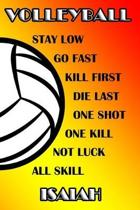 Volleyball Stay Low Go Fast Kill First Die Last One Shot One Kill Not Luck All Skill Isaiah