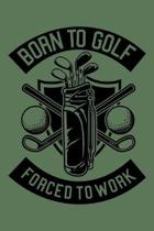Born To Golf Force To Work: Notebook / Journal For Your Everyday Needs - 110 Dotted Pages Large 6x9 inches Gift For Men and Women