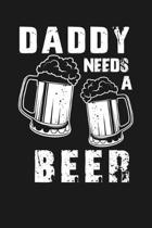 Daddy Needs a Beer: Notebook: Funny Blank Lined Journal