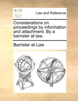 Considerations on Proceedings by Information and Attachment. by a Barrister at Law