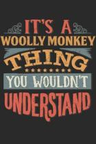 It's A Woolly Monkey Thing You Wouldn't Understand: Gift For Woolly Monkey Lover 6x9 Planner Journal