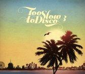 Too Slow To Disco, Vol. 3