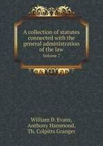 A Collection of Statutes Connected with the General Administration of the Law Volume 7