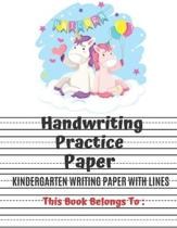 Kindergarten Writing Paper With Lines: Unicorn Handwriting Practice, ABC Print Handwriting Book, Dotted Lined Writing Paper for Kids.