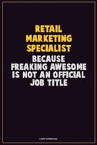 Retail Marketing Specialist, Because Freaking Awesome Is Not An Official Job Title: Career Motivational Quotes 6x9 120 Pages Blank Lined Notebook Jour