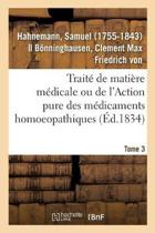 Trait de Mati re M dicale Ou de l'Action Pure Des M dicaments Homoeopathiques. Tome 3