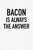 Bacon Is Always the Answer
