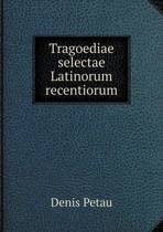 Tragoediae Selectae Latinorum Recentiorum