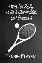 I Was Too Pretty To Be A Cheerleader So I Became A Tennis: Funny Gag Gift Notebook Journal for Girls or Women