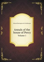 Annals of the House of Percy Volume 1