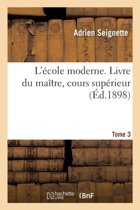 L' cole Moderne. Livre Du Ma tre, Cours Sup rieur Tome 1