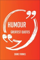 Humour Greatest Quotes - Quick, Short, Medium Or Long Quotes. Find The Perfect Humour Quotations For All Occasions - Spicing Up Letters, Speeches, And Everyday Conversations.