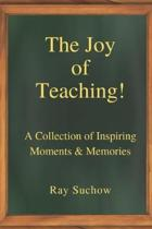 The Joy of Teaching!: A Collection of Inspiring Moments & Memories