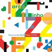 Forro Zinho: Forro in the Dark Plays Zorn