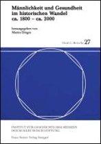 Mannlichkeit Und Gesundheit Im Historischen Wandel CA. 1800 - CA. 2000