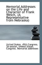 Memorial Addresses on the Life and Character of Frank Welch, (a Representative from Nebraska)