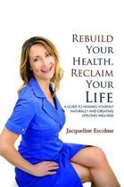 Rebuild Your Health, Reclaim Your Life