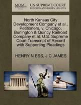 North Kansas City Development Company et al., Petitioners, V. Chicago, Burlington & Quincy Railroad Company et al. U.S. Supreme Court Transcript of Record with Supporting Pleadings
