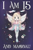 I am 15 and Magical: A Fairy Birthday Journal for 15 Year Old Teen Girls, Fairy Birthday Notebook for 15 Year Old Girl, Story Space Composi