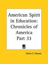 Chronicles of America Vol. 33: American Spirit in Education (1921)