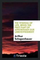The Wisdom of Life, Being the First Part of Arthur Schopenhauer's Aphorismen ...