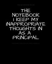 The Notebook I Keep My Inappropriate Thoughts In As A Principal: BLANK - JOURNAL - NOTEBOOK - COLLEGE RULE LINED - 7.5'' X 9.25'' -150 pages: Funny nove