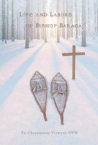 Life and Labors of Bishop Baraga