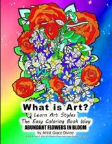 What is Art? Learn Art Styles The Easy Coloring Book Way ABUNDANT FLOWERS IN BLOOM by Artist Grace Divine