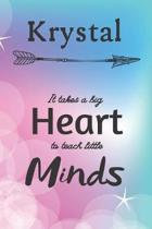 Krystal It Takes A Big Heart To Teach Little Minds: Krystal Gifts for Mom Gifts for Teachers Journal / Notebook / Diary / USA Gift (6 x 9 - 110 Blank