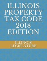 Illinois Property Tax Code 2018 Edition