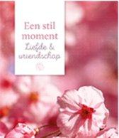 Een stil moment - Liefde & vriendschap