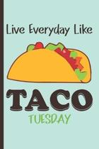 Live everyday like TACO TUESDAY: 120 Lined Pages Journal, 6 x 9 inches, White Paper, Matte Finished Soft Cover. Funny Gift Journal Lined Notebook for